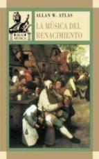 la musica del renacimiento: la musica en la europa occidental, 14 00 1600 allan w. atlas 9788446012085