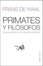 primates y filosofos: la evolucion de la moral del simio al hombr e-frans de waal-9788449320385