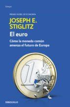 el euro: como la moneda comun amenaza el futuro de europa-joseph e. stiglitz-9788466341585