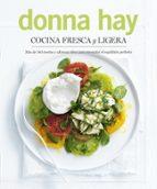 cocina fresca y ligera: mas de 180 recetas y sabrosas ideas para encontrar el equilibrio perfecto-donna hay-9788466662185