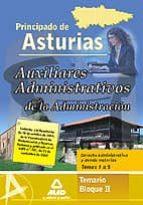 AUXILIARES ADMINISTRATIVO DE LA ADMINISTRACION DEL PRINCIPADO DE ASTURIAS. TEMARIO BLOQUE II. DERECHO ADMINISTRATIVO Y DEMAS MATERIAS. TEMAS 1 AL 15