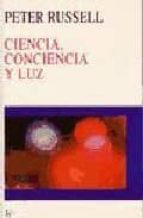 ciencia, conciencia y luz peter russell 9788472455085
