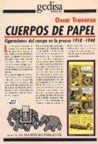El libro de Cuerpos de papel figuraciones del cuerpo en la prensa, 1918-1940 autor OSCAR TRAVERSA PDF!