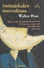 intimidades masculinas: sobre el mito de la fortaleza masculina y la supuesta incapacidad de los hombres para amar-walter riso-9788475777085