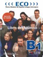 eco: curso modular de español lengua extranjera: libro del alumno b1 nivel 2 carlos romero dueñas alfredo gonzalez hermoso 9788477118985