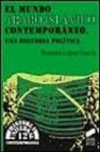 el mundo arabe-islamico contemporaneo: una historia politica-bernabe lopez garcia-9788477384885
