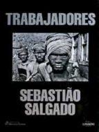 (pe) trabajadores: una arqueologia de la era industrial-sebastiao salgado-9788477822585