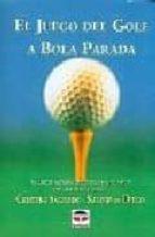 el juego del golf a bola parada: el entrenamiento que preparara s u mente para mejorar su juego cristina sagredo salome de diego 9788479022785