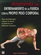 anatomía del entrenamiento de la fuerza con el propio peso corpor al bret contreras 9788479029685