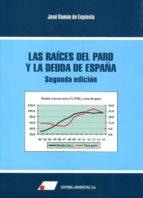 las raíces del paro y la deuda de españa 2ª edición-jose ramon espinola salazar-9788479914585