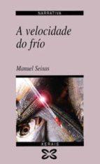 a velocidade do frio (premio xerais de novela 1996) manuel seixas 9788483020685