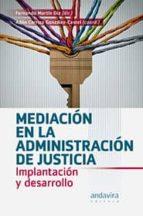 mediación en la administración de justicia. implantación y desarrollo fernando martin diz 9788484088585
