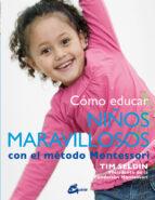 como educar niños maravillosos con el metodo montessori tim seldin 9788484456285