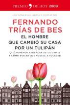 el hombre que cambio su casa por un tulipan: que podemos aprender de la crisis y como evitar que vuelva a suceder (premio de hoy 2009)-fernando trias de bes-9788484607885