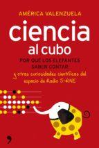 (pe) ciencia al cubo: por que los elefantes saben contar y otras curiosidades cientificas del espacio de radio 5-rne-america valenzuela-9788484608585