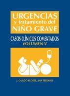 urgencias y tratamiento niño grave tomo v: casos clinicos comenta dos j. casado flores 9788484738985