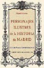 personajes ilustres de la historia de madrid: guia de placas conm emorativas miguel alvarez 9788489411685