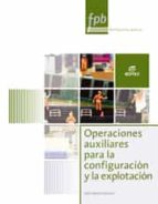 operaciones auxiliares para la configuración y la explotacion (formacion profesional basica)-9788490032985