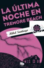 la ultima noche en tremore beach-mikel santiago-9788490703885