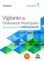 VIGILANTES DE ORDENANZAS MUNICIPALES DEL AYUNTAMIENTO DE PORTUGALETE. TEMARIO VOLUMEN 1