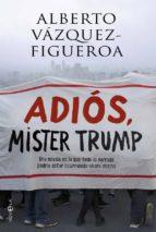 adiós, mister trump alberto vazquez figueroa 9788491641285