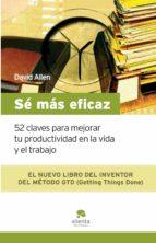 se mas eficaz: 52 claves para mejorar tu productividad en la vida y el trabajo david allen 9788492414185