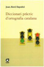 diccionari practic d ortografia catalana-joan abril español-9788492672585