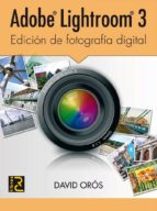 adobe lightroom 3: edicion de fotografia digital david oros 9788493776985
