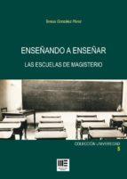 enseñando a enseñar: las escuelas de magisterio teresa gonzalez perez 9788494320385