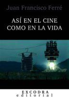 así en el cine como en la vida (ebook)-juan francisco ferré-9788494359385