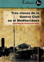 tres claves de la guerra civil en el mediterraneo-j. miguel santacreu soler-9788495213785