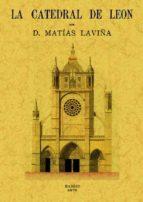 la catedral de leon. memoria (ed. facsimil de la ed. de madrid, 1 876) matias laviña 9788495636485