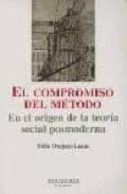 el compromiso del metodo: en el origen de la teoria social posmod erna (montesinos)-felix ovejero-9788495776785