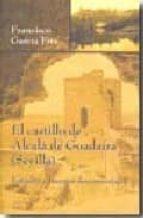 el castillo de alcala de guadaira (sevilla) estudio y fuentes documentales francisco garcia fitz 9788496098985