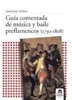 guia comentada de musica y baile preflamencos (1750-1808)-faustino nuñez-9788496357785