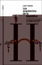 los arquitectos de la republica : los masones y la politica en españa (1900 1936) luis martin 9788496467385