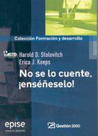 no se lo cuente, ¡enseñeselo! (3ª ed.)-harold d. stolovicth-9788496612785