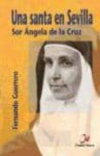 UNA SANTA EN SEVILLA: SOR ANGELA DE LA CRUZ