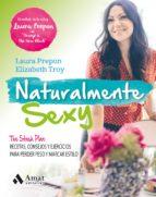 naturalmente sexy: the stash plan: recetas, consejos y ejercicios para perder peso y marcar estilo laura prepon elizabeth troy 9788497359085