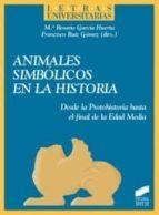 animales simbolicos en la historia: desde la protohistoria hasta el final de la edad media-maria del rosario garcia huerta-9788497567985