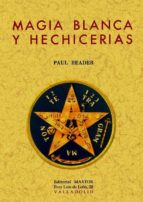 magia blanca y hechicerias (facsimil) paul reader 9788497614085