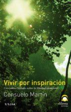 vivir por inspiracion: un camino trazado sobre la libertad atempo ral consuelo martin 9788498271485