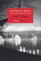 fluye el sena (comisario adamsberg 4)-fred vargas-9788498419085