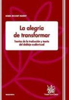 El libro de La alegria de transformar: teorias de la traduccion y teoria del doblaje audiovisual autor RICHARD MARSET MABEL EPUB!