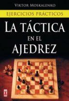 la tactica en el ajedrez: ejercicios practicos viktor moskalenko 9788499170985