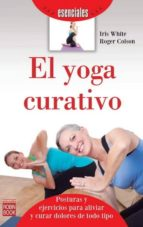 el yoga curativo iris white roger colson 9788499173085