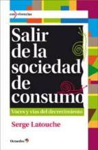 salir de la sociedad de consumo-serge latouche-9788499212685