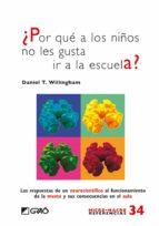 ¿por que a los niños nos les gusta ir a la escuela?: las respuest as de un neurocientifico al funcionamiento de la mente y sus consecuencias en el aula-daniel t. willingham-9788499803685
