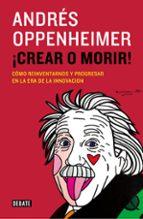 ¡crear o morir!-andres oppenheimer-9788499924885
