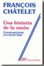 una historia de la razon: conversaciones con emile noël-f. chatelet-9789506022785